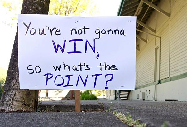 Ты ведь не победишь, так зачем все это?